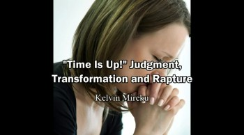 """Time is Up"", Judgment, Transformation and Rapture - Kelvin Mireku"