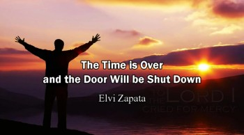 The Time is Over and the Door Will be Shut Down (Rapture Ready) - Elvi Zapata