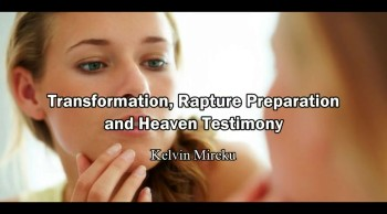 Transformation, Rapture Preparation and Heaven Testimony - Kelvin Mireku