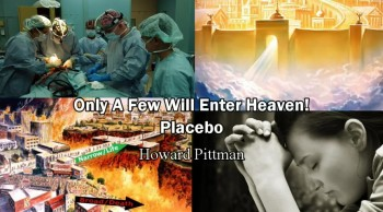 Only A Few Will Enter Heaven! Placebo (Near Death Experience) - Howard Pittman