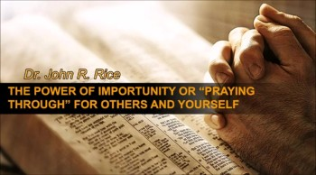 "The Power of Importunity or ""Praying Through"" for Others and Yourself, Part 3 (The Prayer Motivator Devotional #152)"