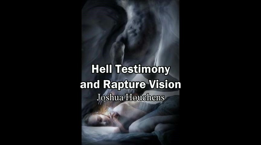 Hell Testimony and Rapture Vision - Joshua Houchens