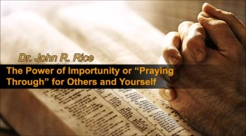 "The Power of Importunity or ""Praying Through"" for Others and Yourself, Part 2 (The Prayer Motivator Devotional #151)"