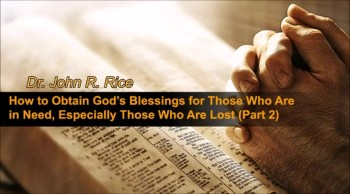 How to Obtain God's Blessings for Those Who Are in Need, Especially Those Who Are Lost, Part 2 (The Prayer Motivator Devotional #145)