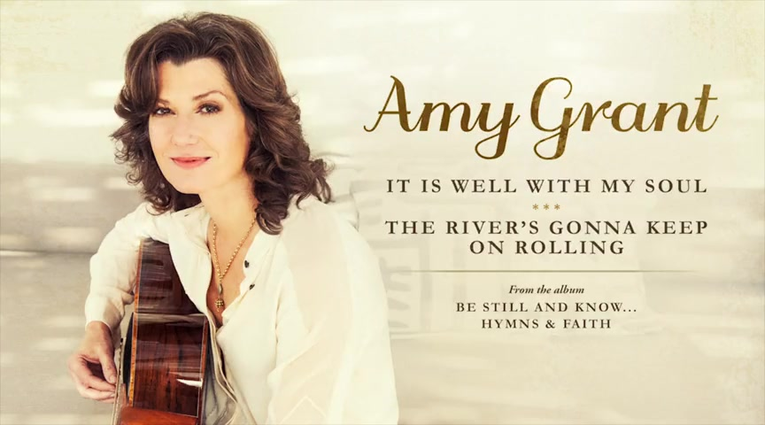 Amy Grant - It Is Well With My Soul/The River's Gonna Keep On Rolling