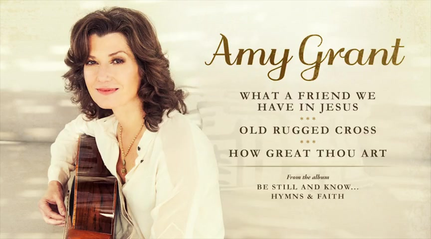 Amy Grant - What A Friend We Have In Jesus/Old Rugged Cross/How Great Thou Art