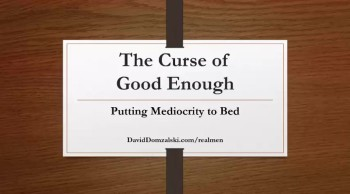 The Curse of Good Enough: Putting Mediocrity to Bed