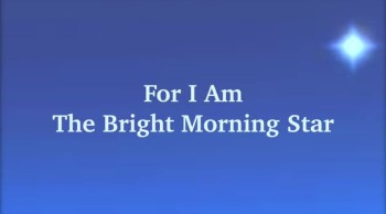 For I Am The Bright Morning Star