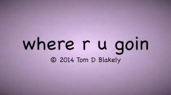 where r u goin