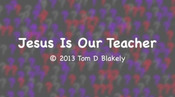 Jesus Is Our Teacher