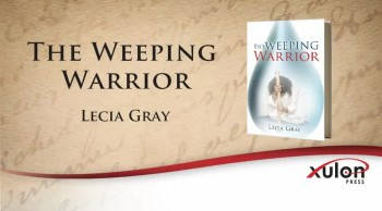 Xulon Press book The Weeping Warrior | Lecia Gray