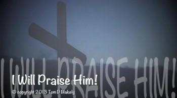 I Will Praise Him!