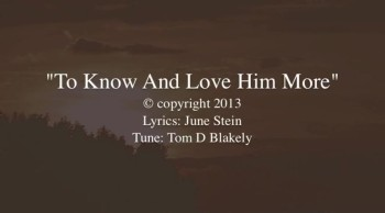 To Know And Love Him More
