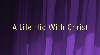 A Life Hid With Christ