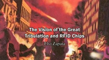 The Vision of Great Tribulation and RFID Chips - Elvi Zapata