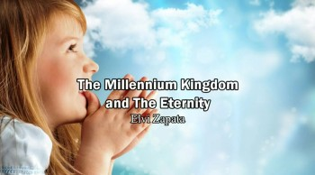 The Millennium Kingdom and the Eternity - Elvi Zapata