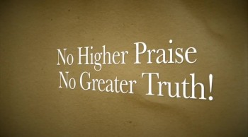 No Higher Praise, No Greater Truth!