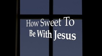 How Sweet To Be With Jesus