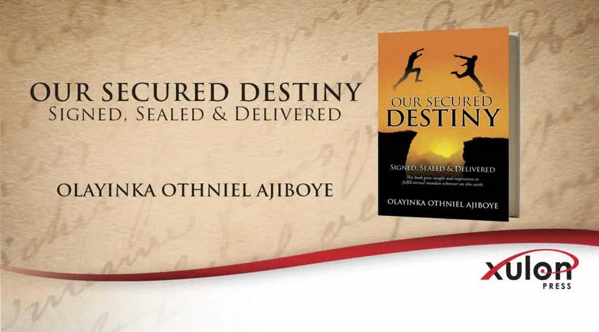 Xulon Press book OUR SECURED DESTINY | OLAYINKA OTHNIEL AJIBOYE