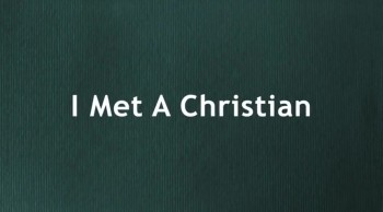 I Met A Christian