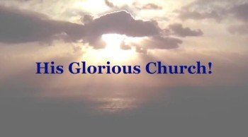 His Glorious Church!