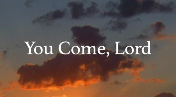 You Come, Lord