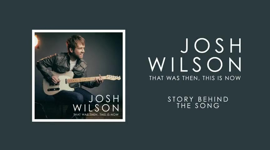 Josh Wilson - That Was Then, This Is Now - The Story Behind the Song
