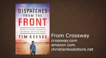 Christianity.com: Advancing the Gospel in the World's Most Difficult Places - Tim Keesee