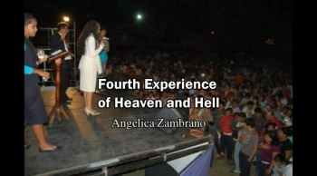 4th Experience of Heaven and Hell - Angelica Zambrano (Heaven/Hell/Rapture Testimony)