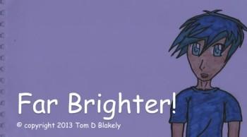 Far Brighter!