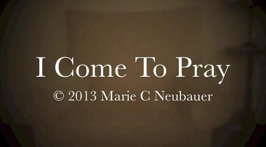 I Come To Pray