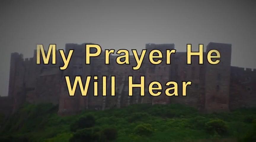 My Prayer He Will Hear