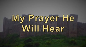 My Prayer He Will Hear