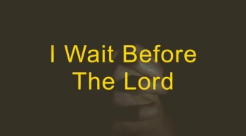 I Wait Before The Lord