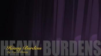 Heavy Burdens