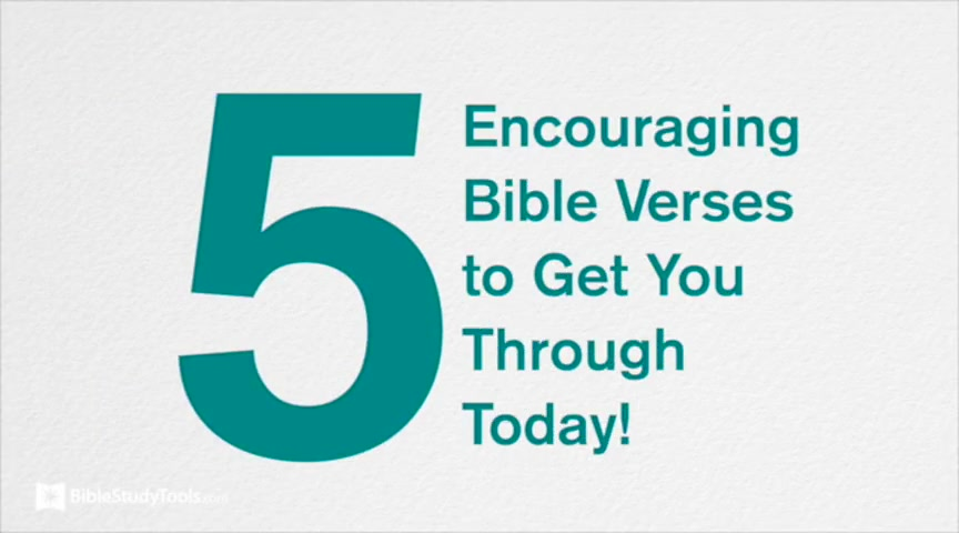 5 Encouraging Bible Verses to Get You through Today!