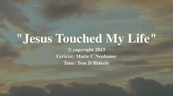 Jesus Touched My Life