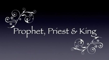Prophet, Priest & King