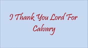I Thank You Lord For Calvary