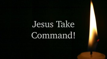 Jesus Take Command!