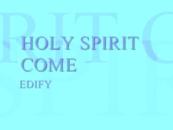 Holy Spirit Come