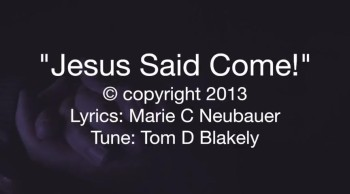 Jesus Said Come
