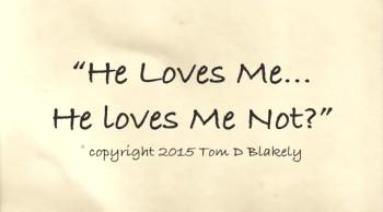 He Loves Me... He Loves Me Not?
