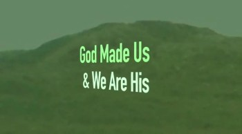 God Made Us & We Are His