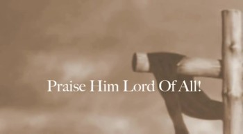 Praise Him Lord Of All!