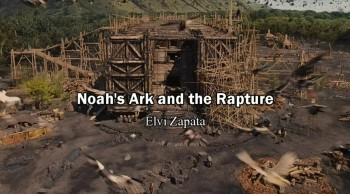 The Noah's Ark and Rapture/Door is Closing - Elvi Zapata
