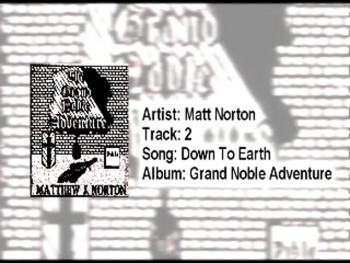 Early Matt Norton - Down to Earth - Grand Noble Adventure