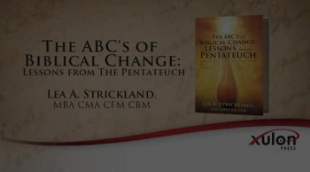Xulon Press book The ABC's of Biblical Change: Lessons from The Pentateuch | Lea A. Strickland, MBA CMA CFM CBM