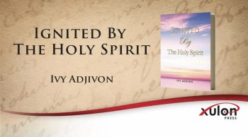 Xulon Press book Ignited By The Holy Spirit | Ivy Adjivon