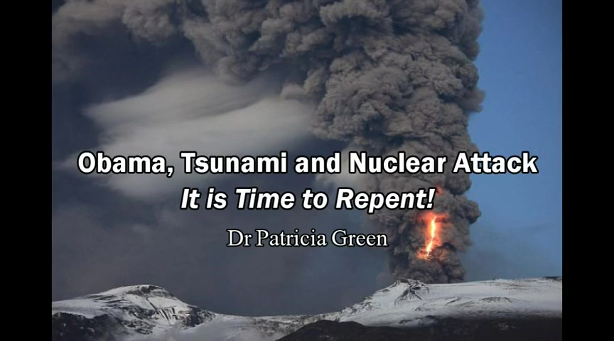 Obama, Tsunami and Nuclear Attack on USA / It is Time to Repent! - Dr Patricia Green